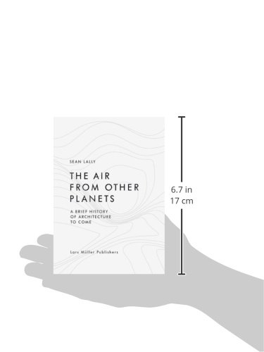The Air from Other Planets: A Brief History of Architecture to Come