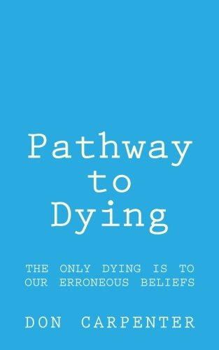 Read Online Pathway to Dying: the only dying is to our erroneous beliefs ebook