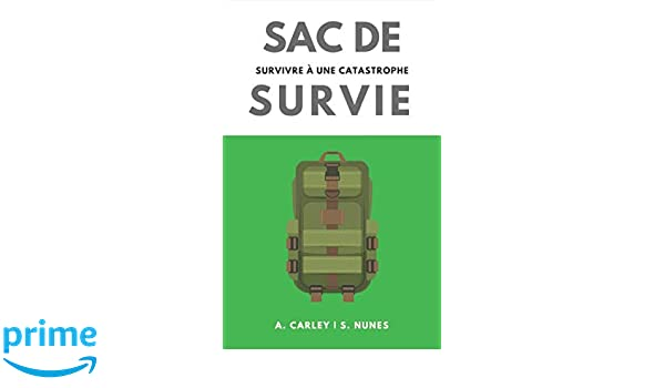 Sac de Survie: survivre à une catastrophe (French Edition): A. Carley, Emilia Patiño Anaya, Stefano Nunes: 9781980919339: Amazon.com: Books