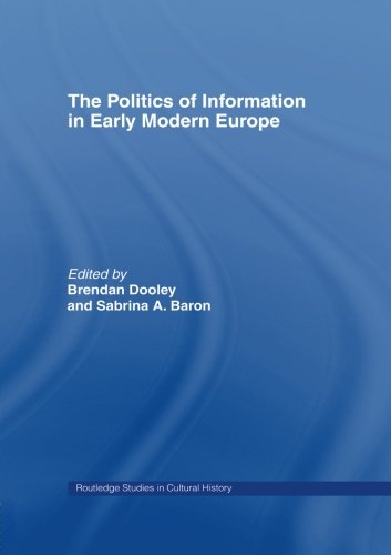 The Politics of Information in Early Modern Europe (Routledge Studies in Cultural History)