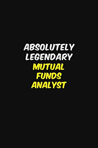 319w5ktaMgL - ABSOLUTELY LEGENDARY  Mutual funds analyst: Halloween themed Career Pride Quote  6x9 Blank Lined   Notebook Journal