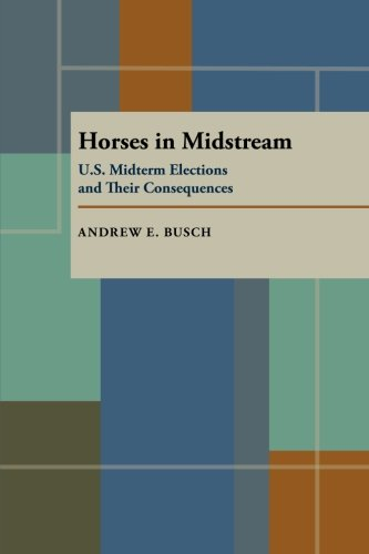 Horses In Midstream  U S  Midterm Elections And Their Consequences