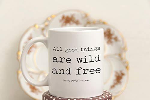 Coffee Mug With Thoreau Quote All Good Things Are Wild And Free Mug Inspirational Quote Cup Of Tea Mug