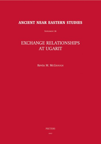 Exchange Relationships at Ugarit (Ancient Near Eastern Studies Supplement Series)