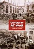 Front cover for the book Coventry at War in Old Photographs (Britain in Old Photographs) by David McGrory