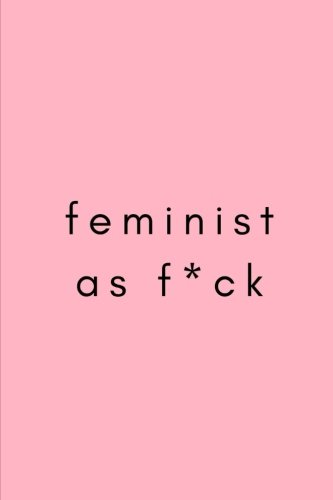 Feminist as f*ck: Wide Lined 6x9 Blank Journal