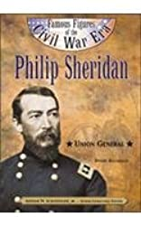 Philip Sheridan: Union General (Famous Figures of the Civil War Era)