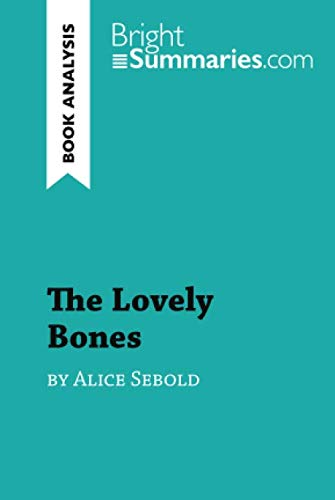 The Lovely Bones by Alice Sebold (Book Analysis): Detailed Summary, Analysis and Reading Guide