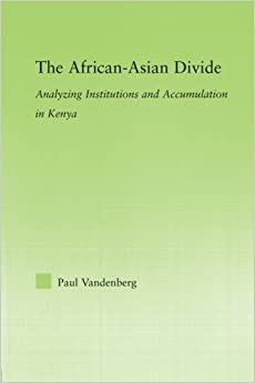 The African-Asian Divide: Analyzing Institutions and Accumulation in Kenya (New Political Economy)