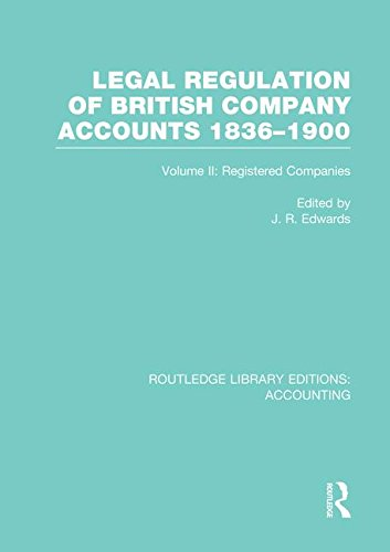 Legal Regulation of British Company Accounts 1836-1900 (RLE Accounting): Volume 2 (Routledge Library