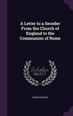 A Letter to a Seceder from the Church of England to the Communion of Rome(Hardback) - 2016 Edition pdf epub