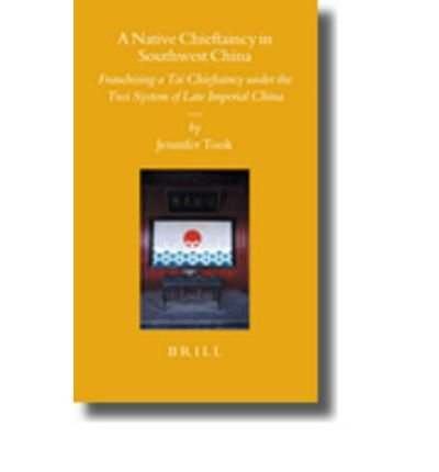 Read Online A Native Chieftaincy in Southwest China : Franchising a Tai Chieftaincy Under the Tusi System of Late Imperial China(Hardback) - 2005 Edition pdf epub