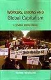 Workers, Unions and Global Capitalism: Lessons from India
