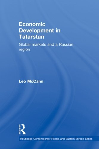Economic Development in Tatarstan: Global Markets and a Russian Region (Routledge Contemporary Russia and Eastern Europe