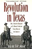 Revolution in Texas : How a Forgotten Rebellion and Its Bloody Suppression Turned Mexicans into Americans (Western American Ser.)