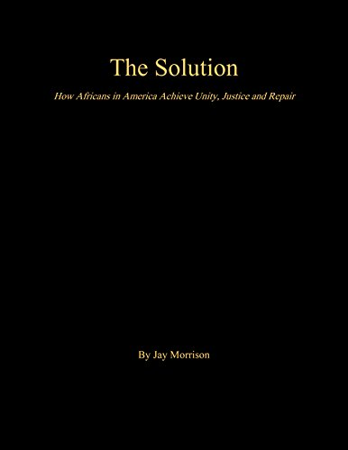 The Solution: How Africans in America Achieve Unity, Justice and Repair (Best Foundation For African American Skin)