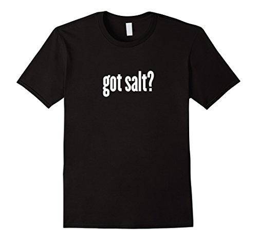 Mens Got Salt? T-Shirt - Funny Salt Shirt Medium Black -