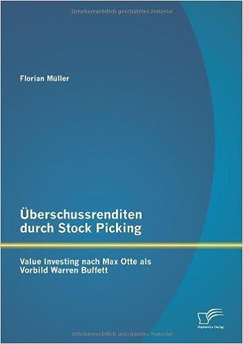 ??berschussrenditen durch Stock Picking: Value Investing nach Max Otte als Vorbild Warren Buffett by Florian M??ller (2013-04-12)