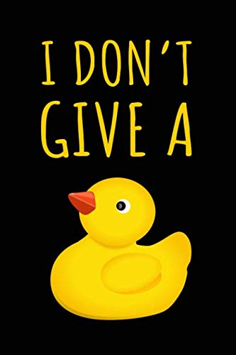 I Don't Give A Duck: Punny Adult Humor Rubber Duck Notebook