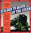 img - for Scalded to Death by the Steam: Authentic Stories of Railroad Disasters and the Ballads That Were Written About Them book / textbook / text book