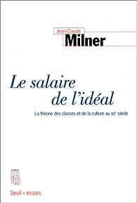 Le Salaire de l'idéal. La Théorie des classes et de la culture au XXe siècle par Jean-Claude Milner