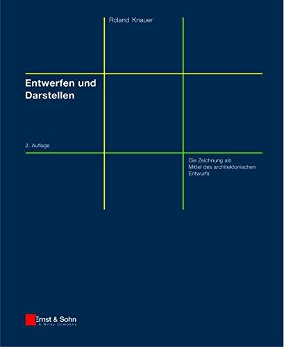 Entwerfen und Darstellen: Die Zeichnung Als Mittel Des ...