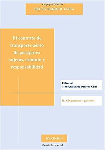 El Contrato De Transporte Aéreo De Pasajeros. Sujetos, Estatuto Y Responsabilidad Colección Monografías de Derecho Civil. II.