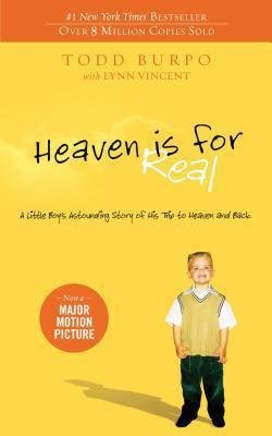 Todd Burpo: Heaven Is for Real : A Little Boy's Astounding Story of His Trip to Heaven and Back (Paperback); 2010 Edition