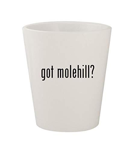 got molehill? - Ceramic White 1.5oz Shot Glass