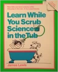 Book Learn While You Scrub, Science in the Tub by James Lewis (1-Nov-1989)