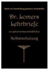 Dr. Lomers Lehrbriefe zur geheimwissenschaftlichen Selbstschulung. Briefe zur Entwicklung höherer Seelenkräfte. Lehrbrief 1 - 8