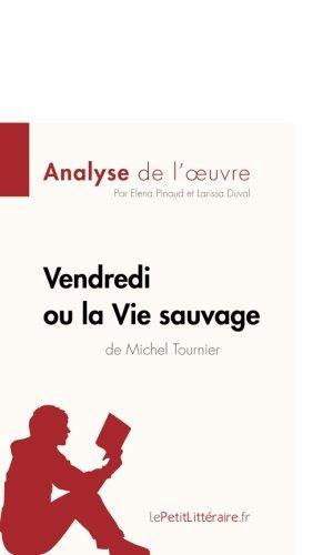 Vendredi Ou La Vie Sauvage De Michel Tournier Analyse De L'oeuvre: Comprendre La Littérature Avec LePetitLittéraire.fr French Edition
