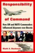 Download Responsibility of Command: How Un and NATO Commanders Influenced Airpower Over Bosnia ebook