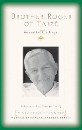 - Brother Roger of Taize: Essential Writings (Modern Spiritual Masters)