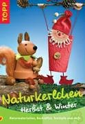 Naturkerlchen Herbst & Winter: Naturmaterialien, Kochlöffel, Tontöpfe und mehr