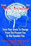 From the Inside Out: Train Your Brain to Change from the Present You to the Possible You, Lawrence P. Wennik M. S. E. M. S. G. C., 1410774503