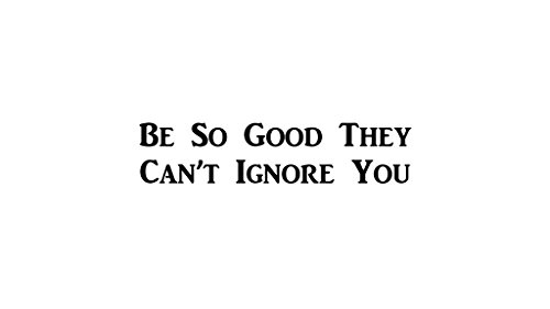 CMI500 Be So Good That They Can't Ignore you | Motivational Decal | Inspirational Decal | Premium Black Vinyl Decal 2.5