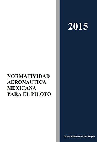 Descargar Libro Normatividad Aeronáutica Mexicana Para El Piloto Daniel Villava Von Der Heyde