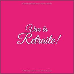 Idée Cadeau Retraite Homme.Vive La Retraite Livre D Or Vive La Retraite Accessoires