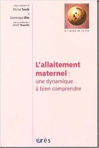 Livres à télécharger gratuitement L'allaitement maternel : Une dynamique à bien comprendre en français PDF CHM ePub by Michel Soulé,Dominique Blin,Edith Thoueille