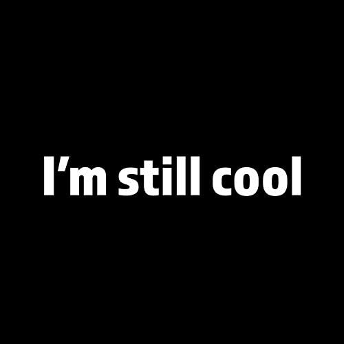 I'm Still Cool (2 Pack) Vinyl Decal Sticker | Cars Trucks Vans SUVs Walls Cups Laptops | 2-6.5 Inch Decal | White | KCD2998