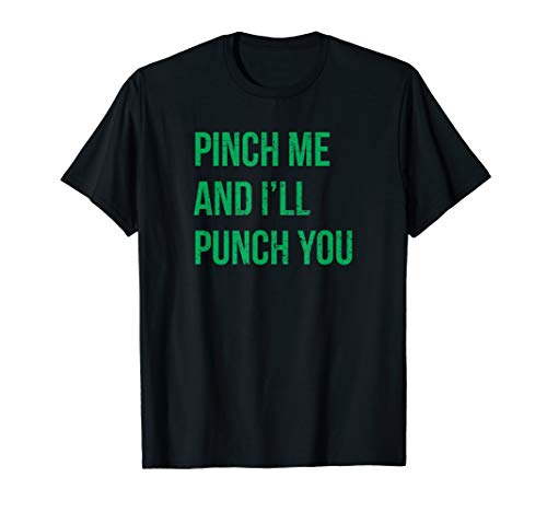Pinch Me and I#039ll Punch You St Patricks Day TShirt