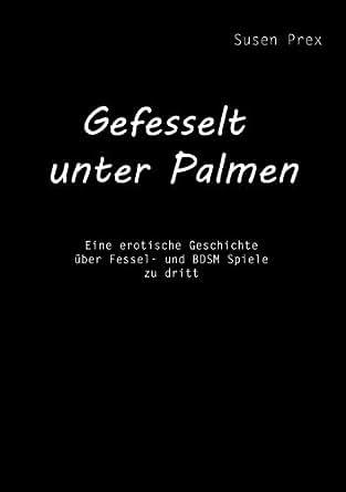 gefesselt unter palmen erotische geschichte ber fesselspiele und bdsm zu dritt german. Black Bedroom Furniture Sets. Home Design Ideas