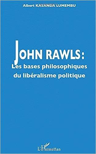 John Rawls : Les bases philosophiques du libéralisme politique (French Edition)