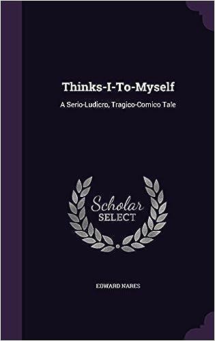 Thinks-I-To-Myself: A Serio-Ludicro, Tragico-Comico Tale