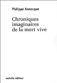 Chroniques imaginaires de la mort vive par Philippe Annocque