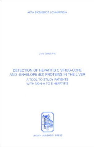 Detection of Hepatitis C Virus-Core & Envelope (E2) Proteins in the Liver: A Tool to Study Patients With Non-A to E Hepatitis (Acta Biomedica Lovansiensa, 261) by Leuven Univ Pr