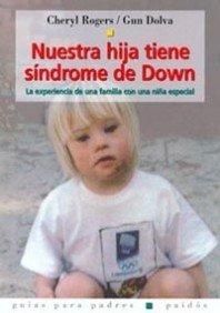 Nuestra Hija Tiene Sindrome De Down/ Karina Has Down Syndrome: La Experiencia De Una Familia Con Una Nina Especial (Guias Para Padres Paidos / Paidos Parent's Guide) (Spanish Edition)