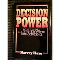 Decision power how to make successful decisions with confidence decision power how to make successful decisions with confidence harvey kaye 9780132035309 amazon books fandeluxe Gallery