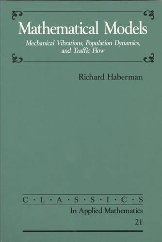Mathematical Models: Mechanical Vibrations, Population Dynamics, and Traffic Flow (Classics in Applied Mathematics)